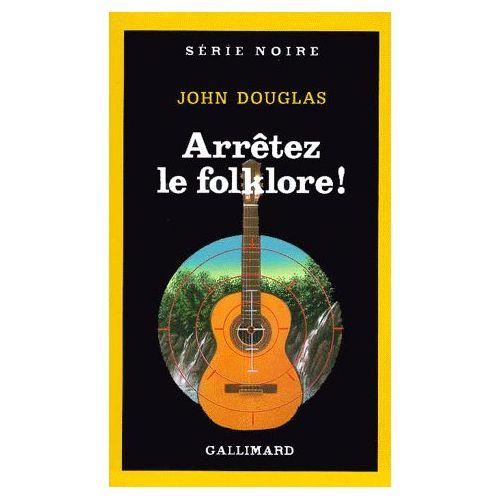 Arrêtez le folklore ! John Douglas – série noire – Gallimard