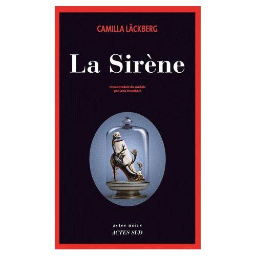 La Sirène – Camilla Läckberg – actes noirs – Actes Sud Editions –