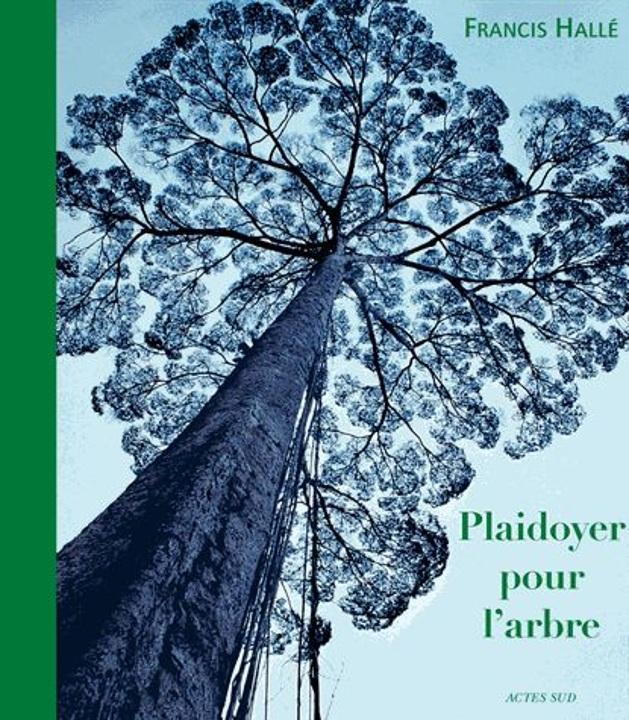 Plaidoyer pour l'arbre – Francis Hallé – Editions Actes-Sud –
