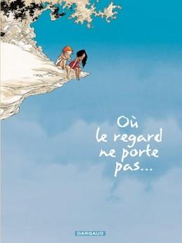 Où le regard ne porte pas… (1) – Georges Abolin – OPlivier Pont – Editions Dargaud