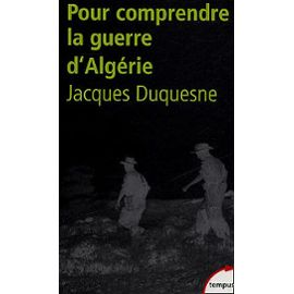 Pour comprendre la guerre d'Algérie – Jacques Duquesne – collection Temps – Editions Perrin