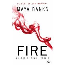 A fleur de peau Tome 3 : Fire – Maya Banks – Editions Milady