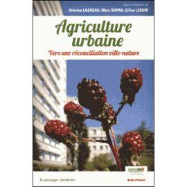 Agriculture Urbaine – Vers une réconciliation ville-nature – Antoine Lagneau, Marc Barra, Gilles Lecuir – Editions Le Passager Clandestin –