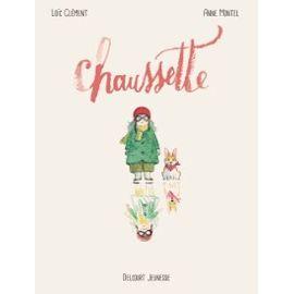 CHAUSSETTE – Loïc Clément – Anne Montel – Delcourt Jeunesse –