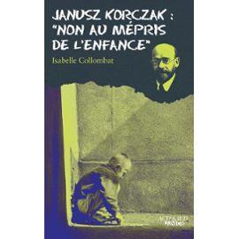 Janusz Korczak : «non au mépris de l'enfance » Isabelle Collombat – Actes Sud Junior –