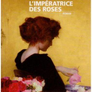 L'Impératrice des Roses – Bernadette Pécassou-Camébrac – Poche J'ai Lu