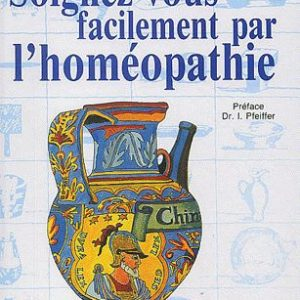 Soignez-vous Facilement Par l'homéopathie – Pierre Chély- Ed. : DELACHAUX & NIESTLE