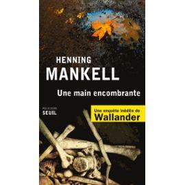 Une main encombrante – une enquête inédite de wallander – Henning Mankell – Policier seuil