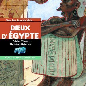 Sur les traces des Dieux D'Égypte – Olivier Tiano/Christian Heinrich – Gallimard jeunesse –