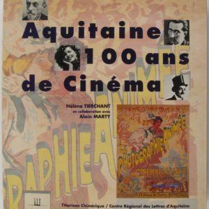 Aquitaine 100 ans de cinéma – Hélène Tierchant en collaboration avec Alain Marty – Editions L'Horizon Chimérique –