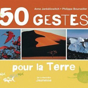 50 GESTES POUR LA TERRE – Anne Jankéliowitch – Philippe Bourseiller – Editions De La Martinière Jeunesse –