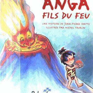 Anga Fils Du Feu – Une histoire de Jean-Pierre Idatte illustrée par Michel Trublin – Editions des 3 Chardons –