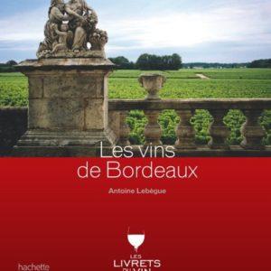 Les Vins de Bordeaux – Antoine Lebègue – Hachette Vins –