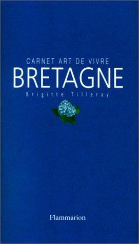 Carnet Art de vivre BRETAGNE – Brigitte Tilleray – Editions Flammarion –