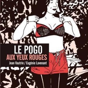 Le Pogo aux yeux rouges – Jean Vautrin / Eugénie Lavenant – Editions Sarbacane –