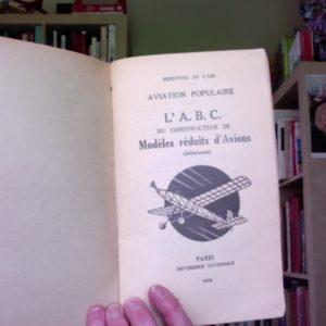 Aviation populaire – L'A.B.C. du constructeur de Modèles réduits d'Avions (débutant) – Paris Imprimerie Nationale 1936 –