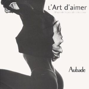 L'Art d'aimer – 10 ans de leçons de séduction – Aubade – Editions De La Martinière –