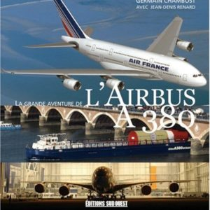 La Grande Aventure de l'Airbus A 380 – Germain Chambost avec Jean-Denis Renard – Editions Sud-Ouest –