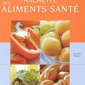 Le Grand Guide Hachette des aliments santé – Amanda Ursell – Editions Hachette –