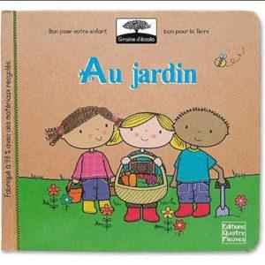 Au Jardin – Collection graine d'écolo – Editions des Quatre Fleuves –