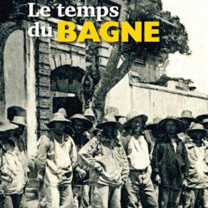 Guyane 1852-1953 Le Temps du Bagne – L'HISTOIRE Editions –