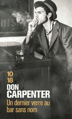 Un dernier verre au bar sans nom – Don Carpenter – 10/18 –