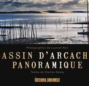 Bassin d'Arcachon panoramique – Photographies de Laurent Reiz – Texte de Charles Daney – Editions Sud-Ouest –