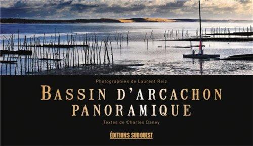 Bassin d'Arcachon panoramique – Photographies de Laurent Reiz – Texte de Charles Daney – Editions Sud-Ouest –
