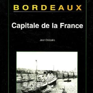Bordeaux, Capitale de la France – Jean Chédaille – Editions C.M.D.