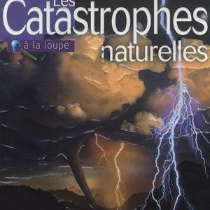Les Catastrophes naturelles à la loupe – H. Michael Mogil & Barbara G Levine – Editions Larousse –