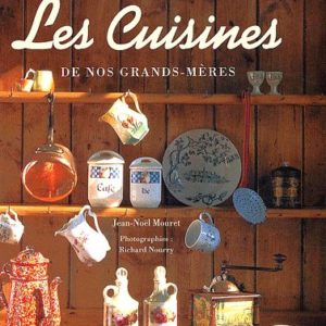 Les Cuisines de nos grand-mères – Jean-Noël Mouret – Photographies : Richard Nourry – Edition Hatier –