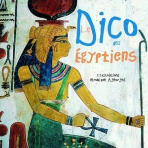 Le Dico des Egyptiens – Viviane Koenig – Illustrations Véronique Ageorges – Editions De La Marinière Jeunesse –