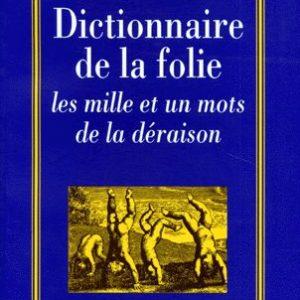 Dictionnaire de la folie les mille et un mots de la déraison – Dr Xavier Pommereau – Editions Albin Michel –