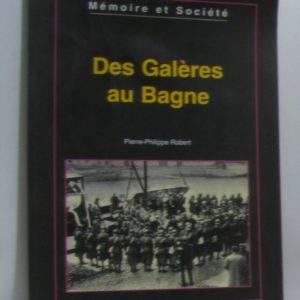 Des Galères au Bagne – Mémoire et Société – Pierre-Philippe Robert – Editions C.M.D.