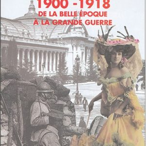 1900-1918 De la Belle Epoque à la Grande Guerre – Véronique Willemin – EDL Editions de LODI –