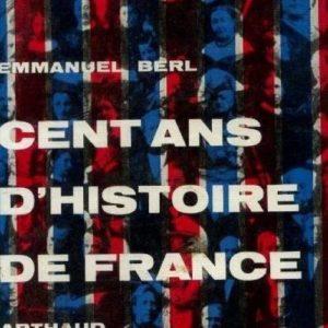 Cent ans D'Histoire de France – Emmanuel Berl – Edition Arthaud –