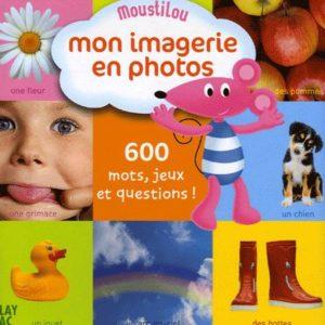 Mon imagerie en photo 600 mots, jeux et questions ! – Moustilou – Editions Play Bac –