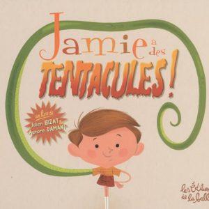 Jamie a des tentacules -Julien Bizat & Aurore Damant – Les Editions de la balle –