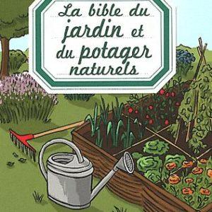La bible du Jardin  et du Potager naturels – Laurence Franz, Karin Maucotel, Valérie Chansel, Macha Publishing, Patricia Grolier – Editions ESI –