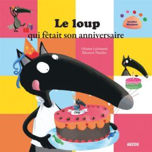 Le loup qui fêtait son anniversaire – Orianne Lallemand – Eléonore Thuillier – Editions Auzou