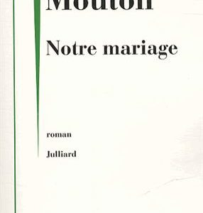 Notre mariage – Christophe Mouton – Editions Julliard –