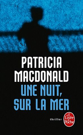 Une nuit, sur la mer – Patricia Mac Donald – thriller – Le livre de poche –