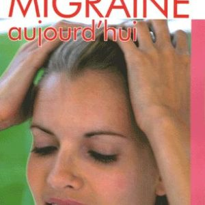 Vaincre la migraine aujourd'hui – Docteur Raoul Relouzat – Jean-Pierre Thiollet – Editions Anagramme –