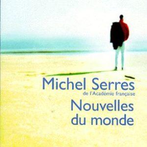 Nouvelles du monde – Michel Serres – Editions Flammarion –