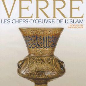 Histoire du verre – Les chefs-d'oeuvre de L'Islam – Jacqueline Du Pasquier – Editions Massin –