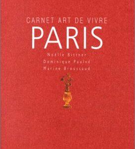 Carnet Art de vivre Paris – Noëlle Bittner – Dominique Paulvé Marine Broussard – Flammarion