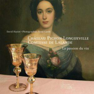 château Pichon-Longueville Comtesse De Lalande La passion du vin – David Haziot – Photographies Anne Garde – Editions De La Martinière –