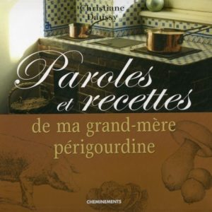 Paroles et Recettes de ma grand-mère périgourdine – Christiane Daussy – Editions Cheminements –