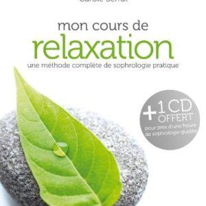 Mon cours de relaxation, une méthode complète de sophrologie pratique – Carole Serrat – Marabout –