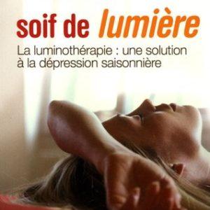 Soif de lumière – La luminothérapie : une solution à la dépression saisonnière – Dr Norman E. Rosenthal & Gérard Ponsb – Editions Jouvence –